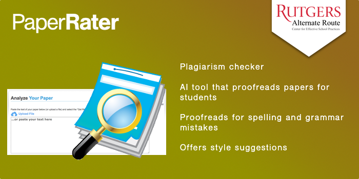 Paper Rater - AI tool that proofreads papers for students.  Proofreads for spelling and grammar mistakes. Offers style suggestions Plagiarism checker.