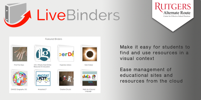 LiveBinders - Make it easy for students to find and use resources in a visual context.  Ease management of educational sites and resources from the cloud.